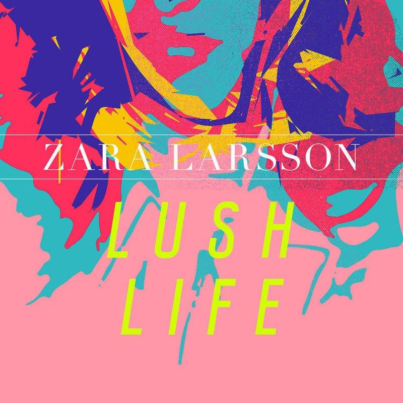Download Lirik Lagu Lush Life – Zara Larsson dan Artinya