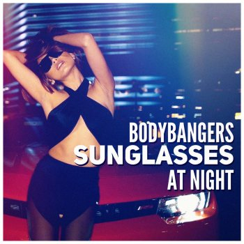 Lyrics Sunglasses At Night  sunglasses at night radio edit by bodybangers al lyrics