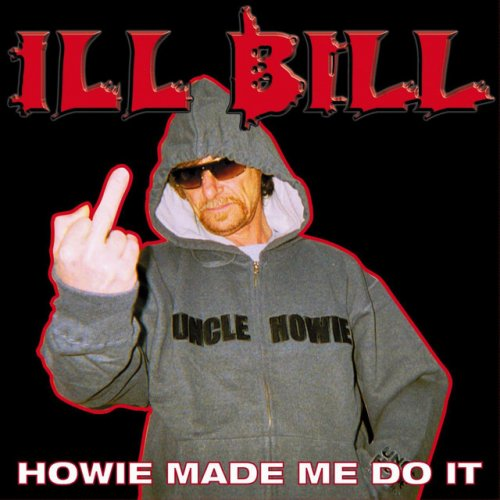 Ill Bill - Howie Made Me Do It