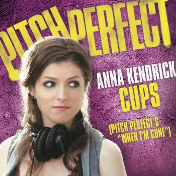 "Testi Cups (When I'm Gone) [From ""Pitch Perfect""]"