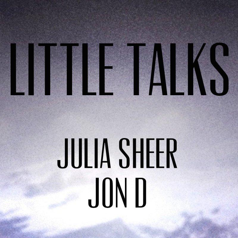 Julia Sheer Jon D Little Talks Lyrics Musixmatch