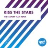 Kiss The Stars (The Factory Team Remix)