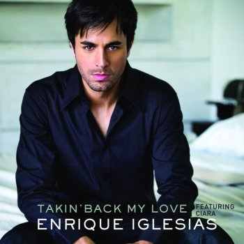 Takin' Back My Love by Enrique Iglesias feat. Ciara - cover art