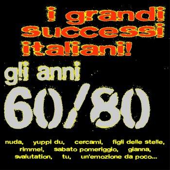 Testi I grandi successi italiani! gli anni 60/80 - Nuda, yuppi du, cercami, figli delle stelle, rimmel, sabato pomeriggio, gianna, svalutation, tu, un'emozione da poco...
