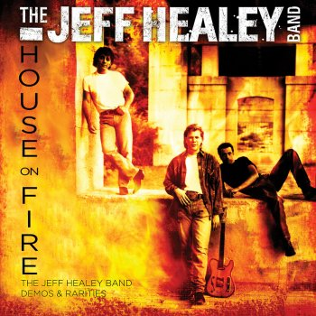 Testi House On Fire - The Jeff Healey Band Demos & Rarities