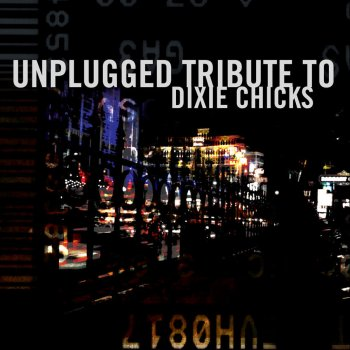 Unplugged Tribute To Dixie Chicks Cold Day In July - lyrics