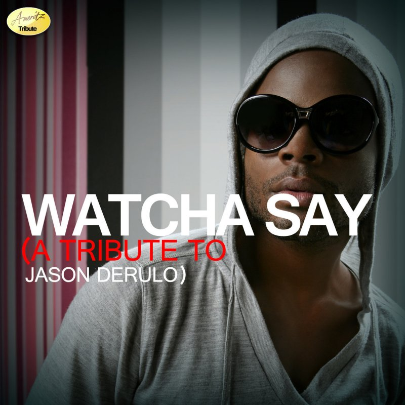Ameritz - Tribute - Watcha Say (A Tribute to Jason Derulo