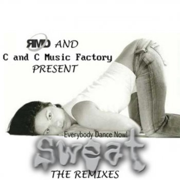 Testi C and C Music Factory vs. RMD Dance: Everybody Dance Now! Sweat (The Remixes)
