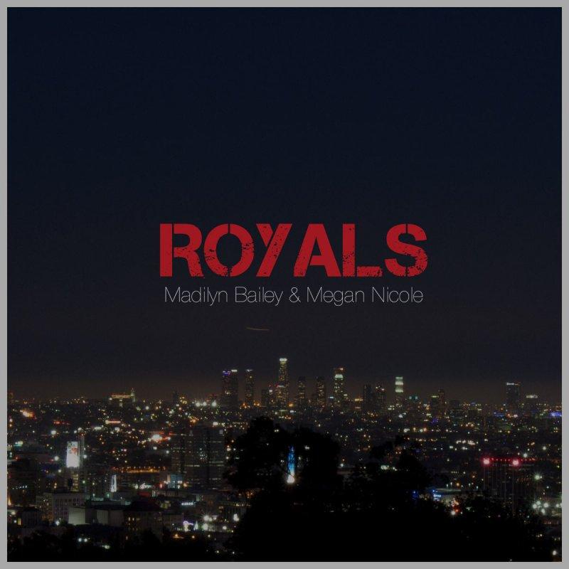 Madilyn Bailey feat. Megan Nicole - Royals Lyrics | Musixmatch