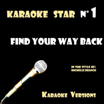 Testi Find Your Way Back (in the style of Michelle Branch) Karaoke Versions