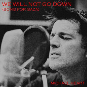 We Will Not Go Down (Song for Gaza)- Single Michael Heart - lyrics