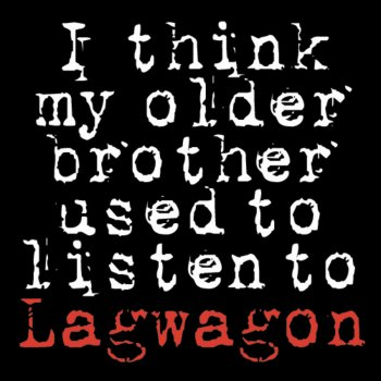 Testi I Think My Older Brother Used to Listen to Lagwagon