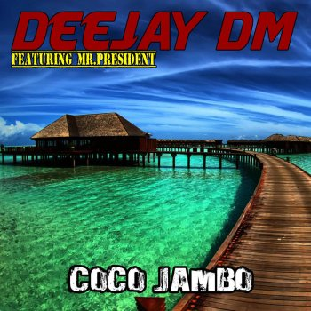 Coco Jambo (Extended Mix) by Deejay Dm feat  Mr  President