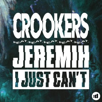 I Just Can't by Crookers feat  Jeremih album lyrics