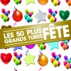 Les 50 plus grands tubes fête Multi-interprètes - cover art