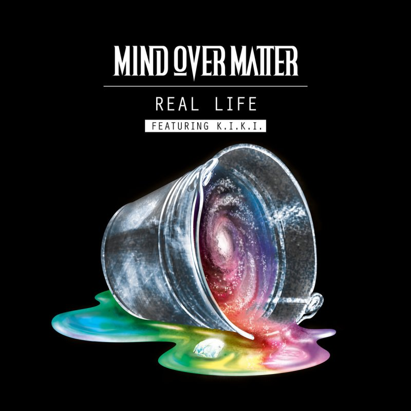 mind over matter Mind over matter makes these things feel so real keep an open mind, it brings open hearts and open eyes you walk around with your hands out, and i've never seen anyone so blind.