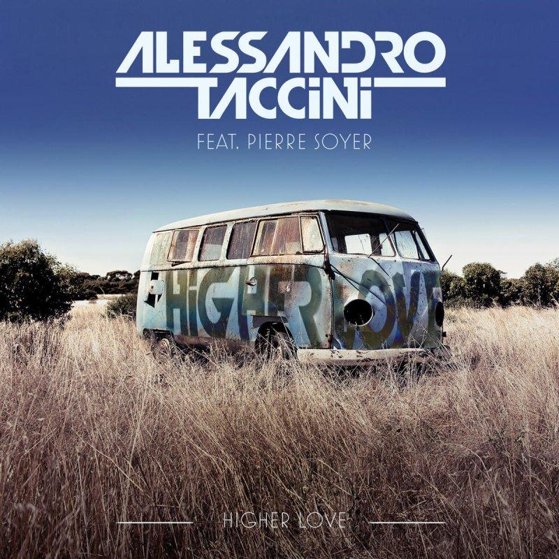 Alessandro Taccini feat. Pierre Soyer - Higher Love Lyrics ...