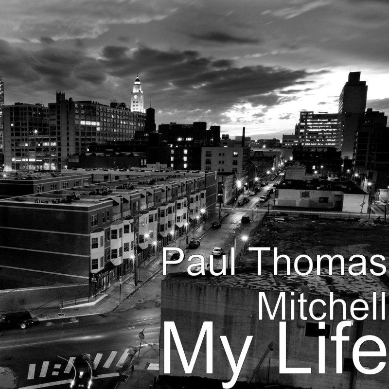 Paul Thomas Mitchell - My Life Lyrics | Musixmatch