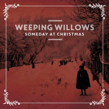 Someday At Christmas Lyrics.Someday At Christmas By Weeping Willows Album Lyrics