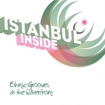 Testi Istanbul ... Inside - Ethnic Grooves at the Waterfront