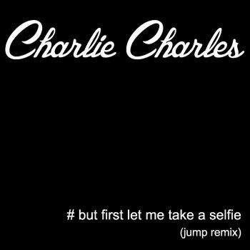 Testi But First Let Me Take a Selfie (Jump Remix)
