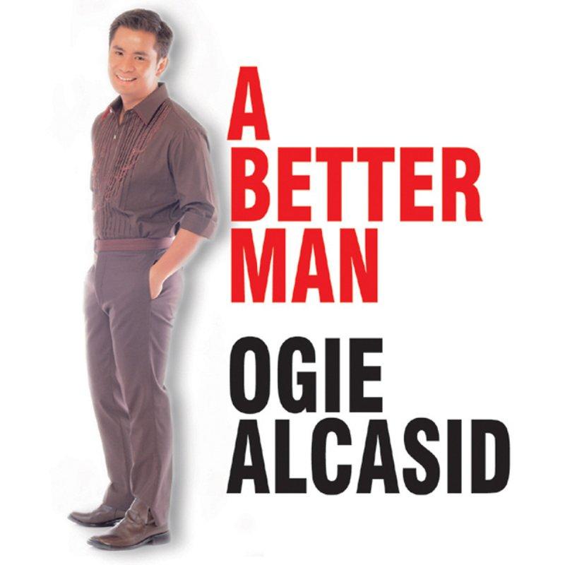 Ogie Alcasid - A Better Man Lyrics