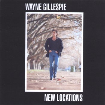 New Locations Wayne Gillespie - lyrics