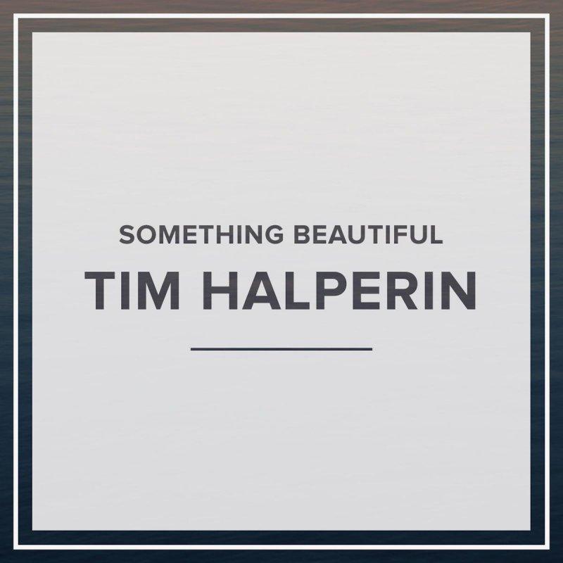 Tim Halperin - Something Beautiful Lyrics
