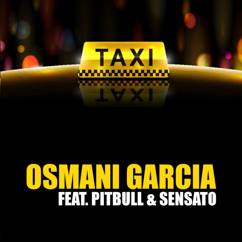 Osmani Garcia Feat Pitbull Amp Sensato El Taxi Lyrics