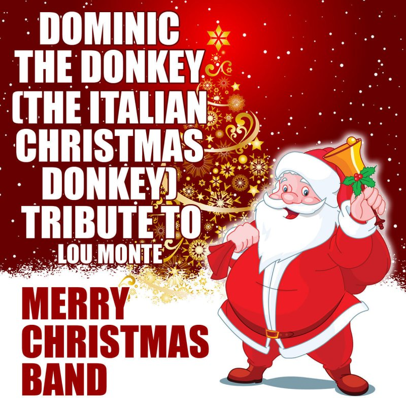 merry christmas band dominic the donkey the italian christmas donkey lyrics musixmatch - Dominic The Christmas Donkey