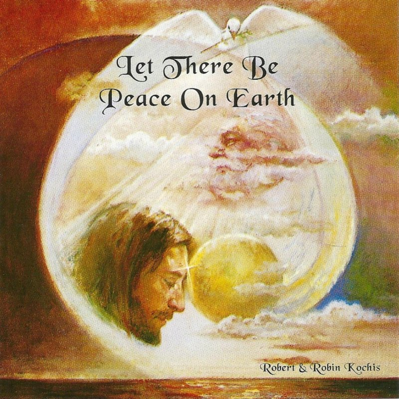 Let There Be Peace On Earth Hymn Robert Kochis &...