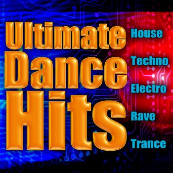 Ultimate Dance Hits - House, Techno, Electro, Rave & Trance