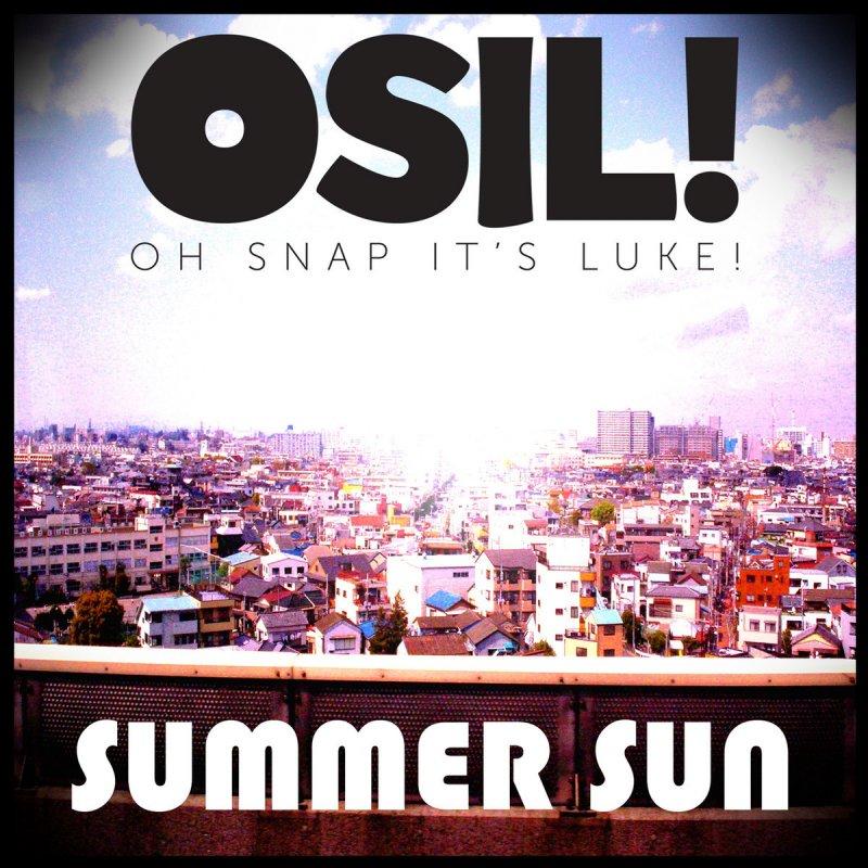 Oh Snap It's Luke! - Summer Sun Lyrics   Musixmatch