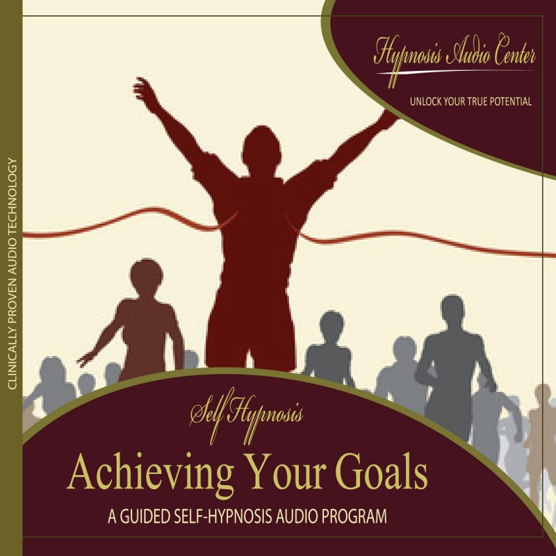 Hypnosis Audio Center - Achieving Your Goals: Guided Self-Hypnosis