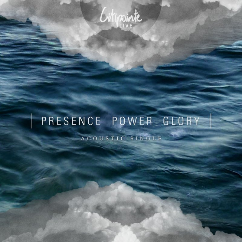 Citipointe Live - Presence Power Glory (Acoustic) Lyrics | Musixmatch