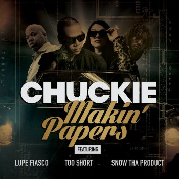 Makin' Papers by Chuckie feat. Lupe Fiasco, Too $hort & Snow Tha Product - cover art