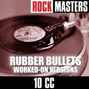 Testi Rock Masters: Rubber Bullets (Worked-On Versions)
