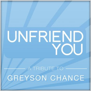 Testi Unfriend You (a Tribute To Greyson Chance)