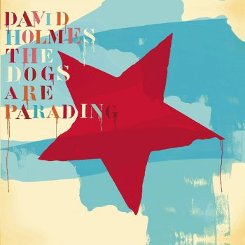 Testi The Dogs Are Parading - The Very Best of David Holmes, Pt. 2