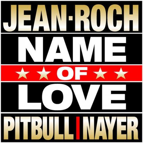 Jean Roch Feat Pitbullnayer Name Of Love Lyrics
