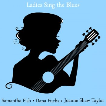 Testi Ladies Sing the Blues: The Best of Samantha Fish, Dana Fuchs and Joanne Shaw Taylor