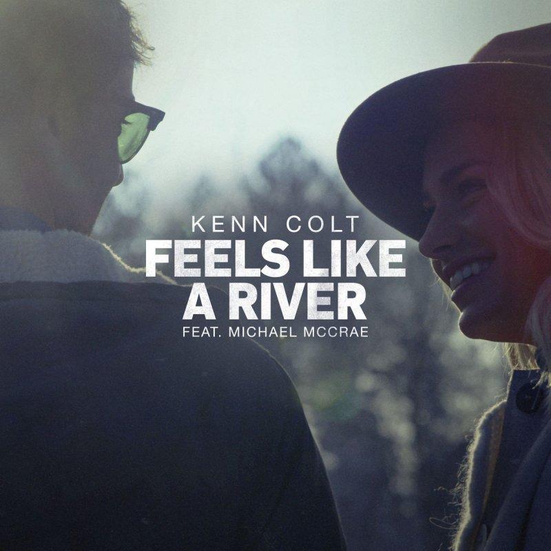 Kenn Colt Feat Michael Mccrae Feels Like A River Feat