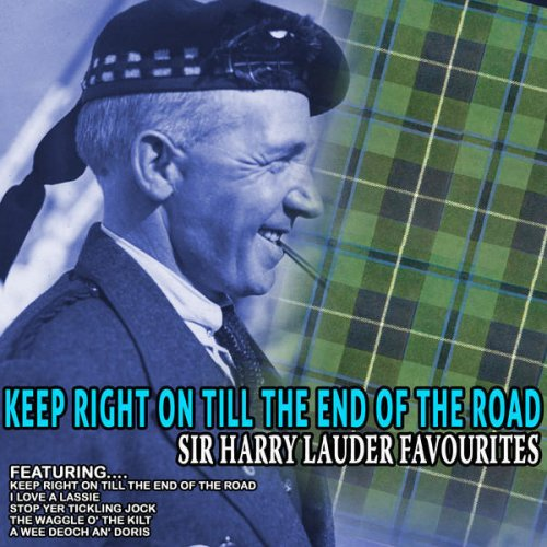 Sir Harry Lauder - Keep Right On Till the End of the Road Lyrics