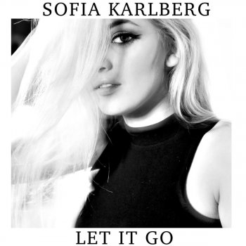 Sofia Karlberg Let It Go Lyrics Musixmatch