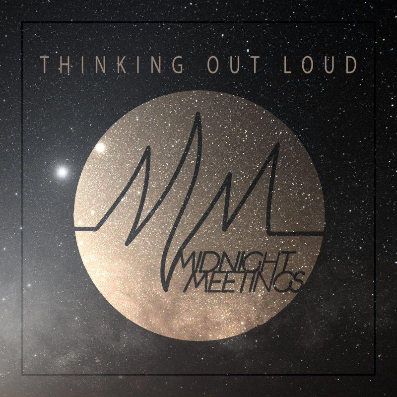Midnight Meetings - Thinking Out Loud Lyrics   Musixmatch