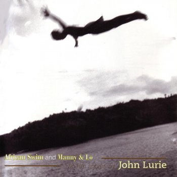 Testi African Swim and Manny & Lo - Two Film Scores By John Lurie