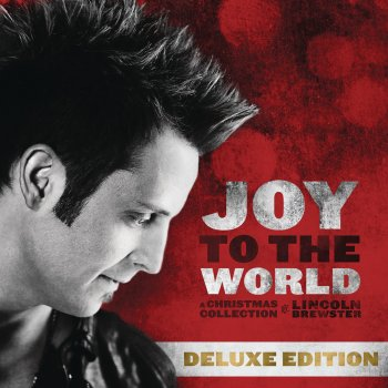 Joy To The World Deluxe By Lincoln Brewster Album Lyrics