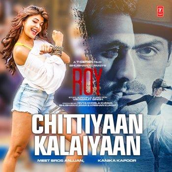 Meet Bros Anjjan feat. Kanika Kapoor - Chittiyaan ...