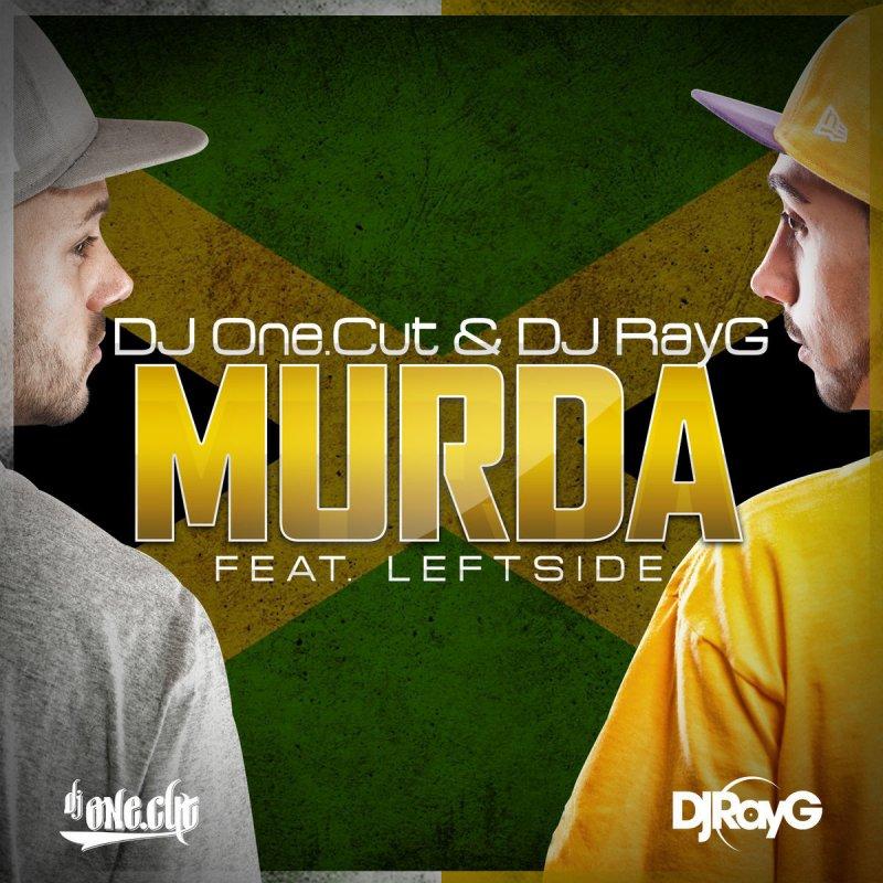 Lyric murda lyrics : Dj Ray G, DJ One.Cut & DJ RayG feat. Leftside, DJ One.Cut ...