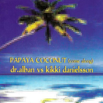 Testi Papaya Coconut (Come Along) [Dr. Alban vs. Kikki Danielsson]